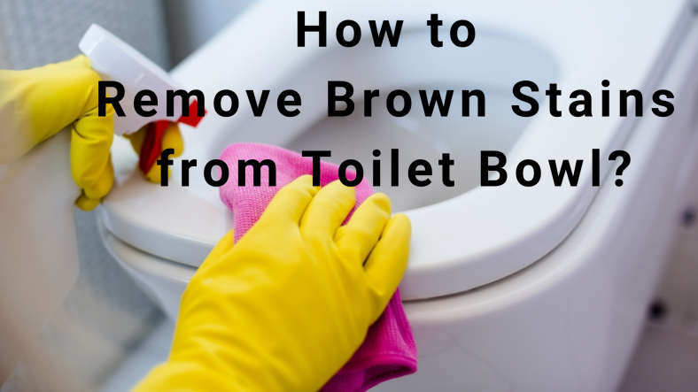 How to Remove Brown Stains from Toilet Bowl