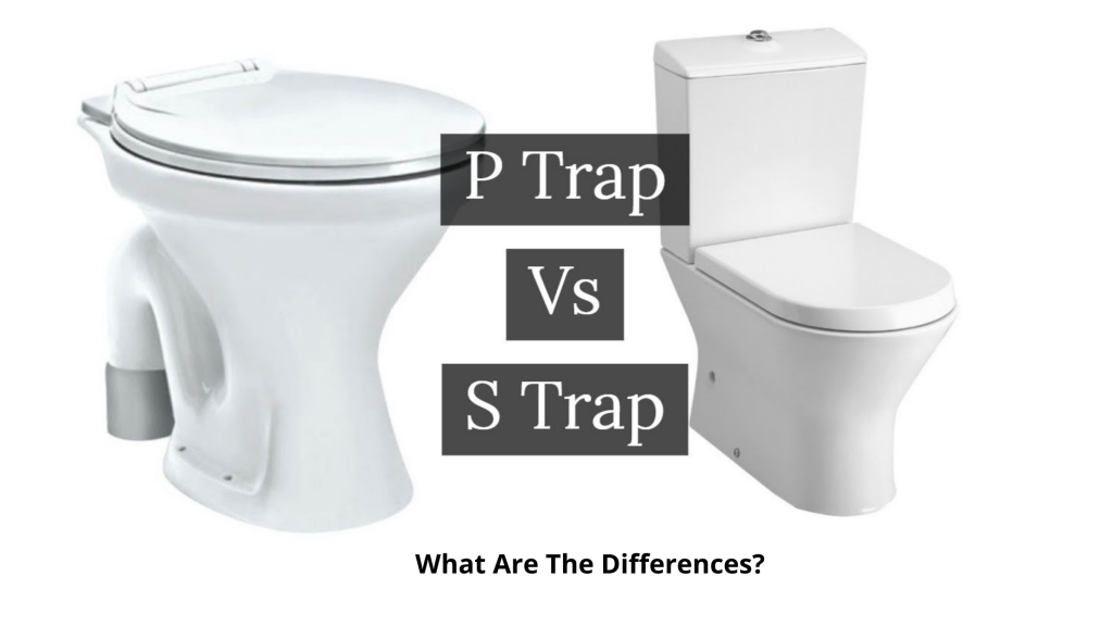 S-trap Vs P-trap Toilets