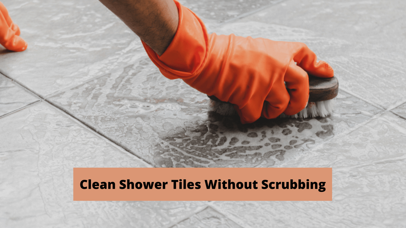 Clean Shower Tiles Without Scrubbing